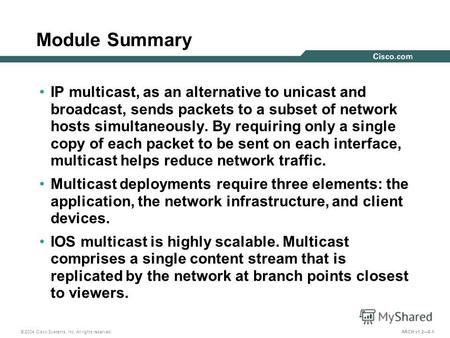 © 2004 Cisco Systems, Inc. All rights reserved. ARCH v1.28-1 Module Summary IP multicast, as an alternative to unicast and broadcast, sends packets to.
