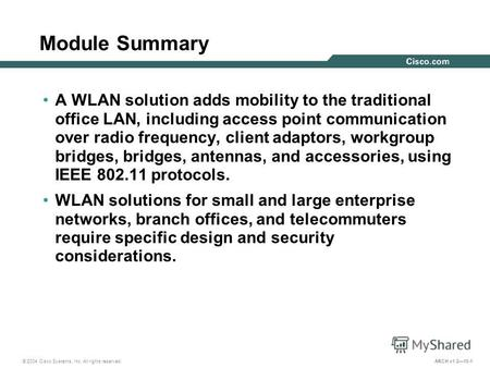 © 2004 Cisco Systems, Inc. All rights reserved. ARCH v1.210-1 Module Summary A WLAN solution adds mobility to the traditional office LAN, including access.