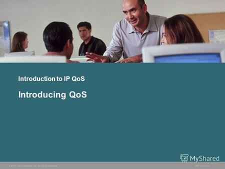 © 2006 Cisco Systems, Inc. All rights reserved.ONT v1.03-1 Introduction to IP QoS Introducing QoS.