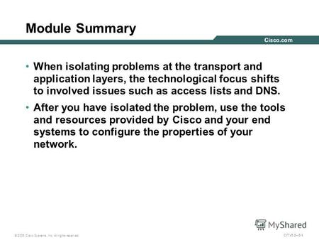 © 2005 Cisco Systems, Inc. All rights reserved. CIT v5.25-1 Module Summary When isolating problems at the transport and application layers, the technological.