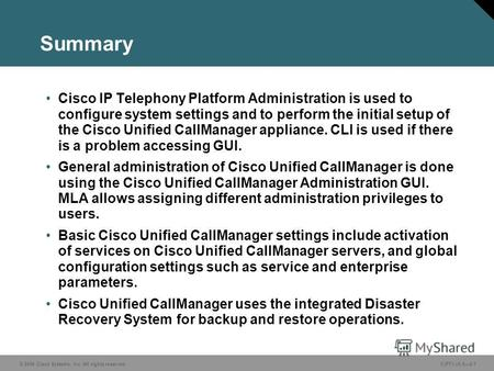 © 2006 Cisco Systems, Inc. All rights reserved. CIPT1 v5.02-1 Summary Cisco IP Telephony Platform Administration is used to configure system settings and.