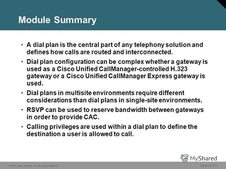 © 2006 Cisco Systems, Inc. All rights reserved. GWGK v2.03-1 Module Summary A dial plan is the central part of any telephony solution and defines how calls.