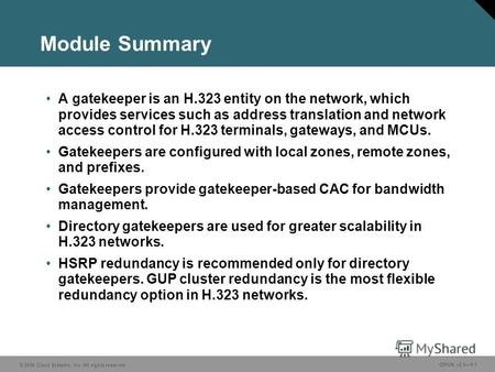 © 2006 Cisco Systems, Inc. All rights reserved. GWGK v2.05-1 Module Summary A gatekeeper is an H.323 entity on the network, which provides services such.