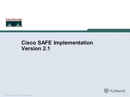 1 © 2005 Cisco Systems, Inc. All rights reserved. Cisco SAFE Implementation Version 2.1.