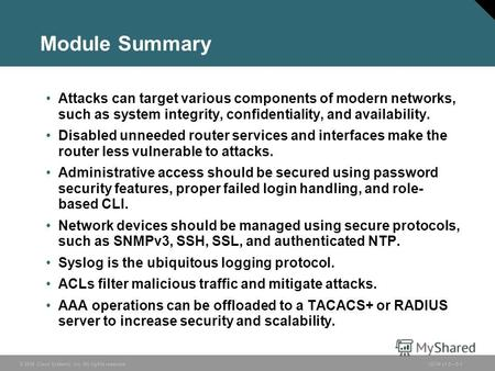 © 2006 Cisco Systems, Inc. All rights reserved.ISCW v1.05-1 Module Summary Attacks can target various components of modern networks, such as system integrity,