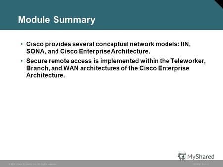 © 2006 Cisco Systems, Inc. All rights reserved.ISCW v1.01-1 Module Summary Cisco provides several conceptual network models: IIN, SONA, and Cisco Enterprise.