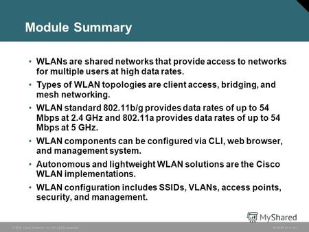© 2006 Cisco Systems, Inc. All rights reserved. BCMSN v3.06-1 Module Summary WLANs are shared networks that provide access to networks for multiple users.