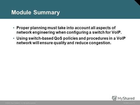 © 2006 Cisco Systems, Inc. All rights reserved. BCMSN v3.07-1 Module Summary Proper planning must take into account all aspects of network engineering.
