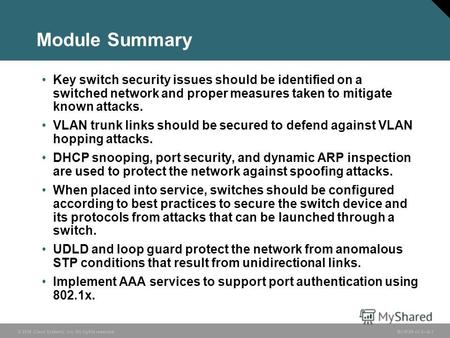 © 2006 Cisco Systems, Inc. All rights reserved. BCMSN v3.08-1 Module Summary Key switch security issues should be identified on a switched network and.