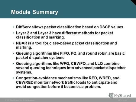© 2006 Cisco Systems, Inc. All rights reserved.ONT v1.04-1 Module Summary DiffServ allows packet classification based on DSCP values. Layer 2 and Layer.