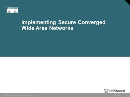 © 2006 Cisco Systems, Inc. All rights reserved.ISCW v1.01 Implementing Secure Converged Wide Area Networks.
