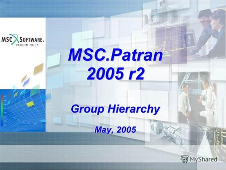 MSC.Patran 2005 r2 Group Hierarchy May, 2005. S8-2 Hierarchical groups (h-groups) have been implemented as an core feature Based upon assembly technology.
