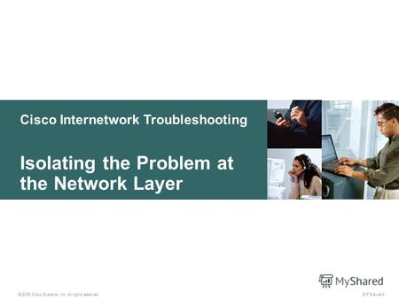 Cisco Internetwork Troubleshooting Isolating the Problem at the Network Layer © 2005 Cisco Systems, Inc. All rights reserved. CIT 5.24-1.