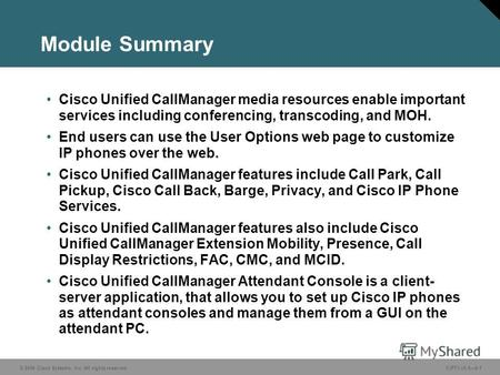 © 2006 Cisco Systems, Inc. All rights reserved. CIPT1 v5.06-1 Module Summary Cisco Unified CallManager media resources enable important services including.