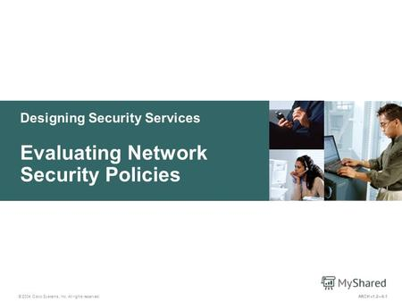 Designing Security Services © 2004 Cisco Systems, Inc. All rights reserved. Evaluating Network Security Policies ARCH v1.26-1.