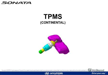 TPMS (CONTINENTAL) Copyright 2009 All rights reserved. No part of this material may be reproduced, stored in any retrieval system or transmitted in any.
