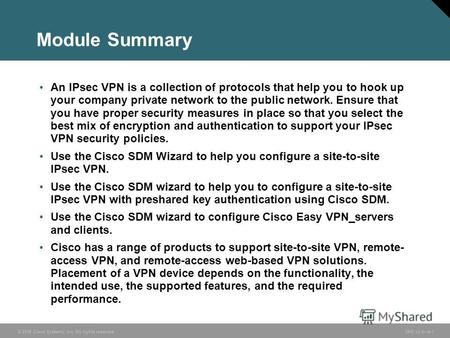 © 2006 Cisco Systems, Inc. All rights reserved. SND v2.06-1 Module Summary An IPsec VPN is a collection of protocols that help you to hook up your company.