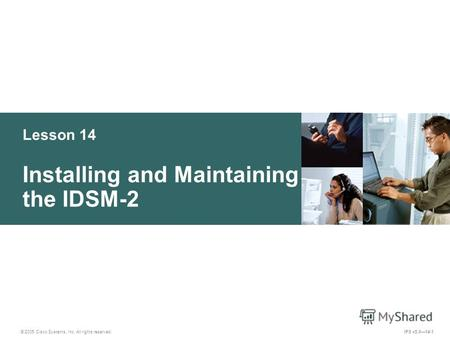 © 2005 Cisco Systems, Inc. All rights reserved. IPS v5.014-1 Lesson 14 Installing and Maintaining the IDSM-2.