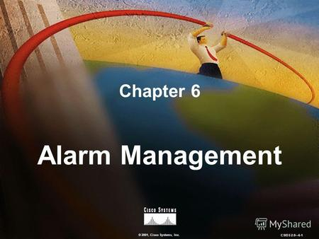 © 2001, Cisco Systems, Inc. CSIDS 2.06-1 Chapter 6 Alarm Management.