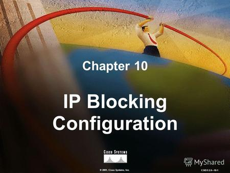 © 2001, Cisco Systems, Inc. CSIDS 2.0 10-1 Chapter 10 IP Blocking Configuration.
