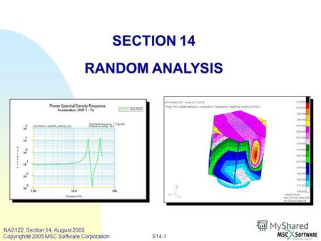S14-1 NAS122, Section 14, August 2005 Copyright 2005 MSC.Software Corporation SECTION 14 RANDOM ANALYSIS.