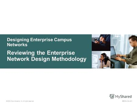 Designing Enterprise Campus Networks © 2004 Cisco Systems, Inc. All rights reserved. Reviewing the Enterprise Network Design Methodology ARCH v1.22-1.