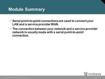 © 2006 Cisco Systems, Inc. All rights reserved. ICND v2.35-1 Module Summary Serial point-to-point connections are used to connect your LAN and a service.