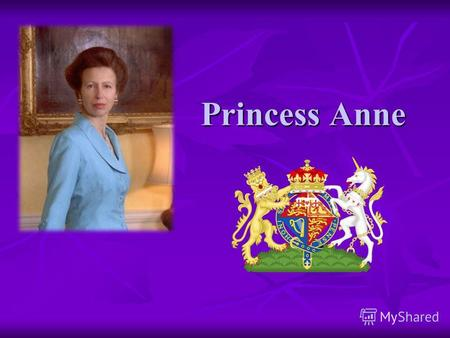 Princess Anne. Anne, Princess Royal, (Anne Elizabeth Alice Louise; born 15 August 1950), is the only daughter of Queen Elizabeth II and Prince Philip,