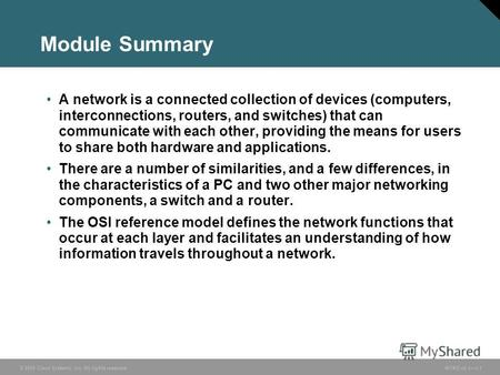 © 2005 Cisco Systems, Inc. All rights reserved. INTRO v2.11-1 Module Summary A network is a connected collection of devices (computers, interconnections,