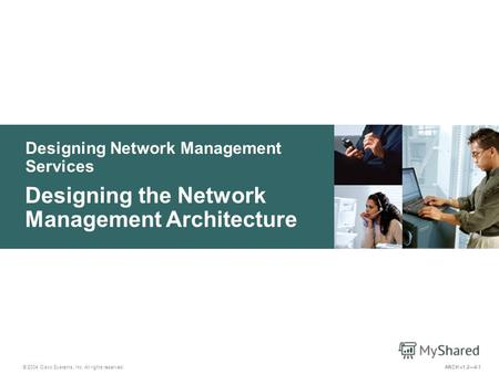 Designing Network Management Services © 2004 Cisco Systems, Inc. All rights reserved. Designing the Network Management Architecture ARCH v1.24-1.