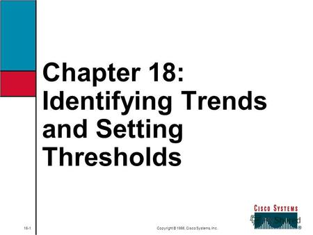 Chapter 18: Identifying Trends and Setting Thresholds 18-1 Copyright © 1998, Cisco Systems, Inc.