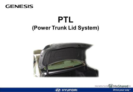 Copyright by Hyundai Motor Company. All rights reserved. PTL (Power Trunk Lid System)