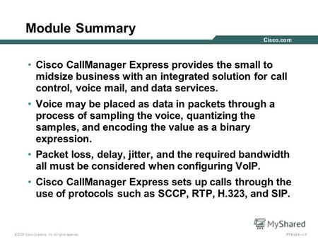 © 2005 Cisco Systems, Inc. All rights reserved. IPTX v2.01-1 Module Summary Cisco CallManager Express provides the small to midsize business with an integrated.