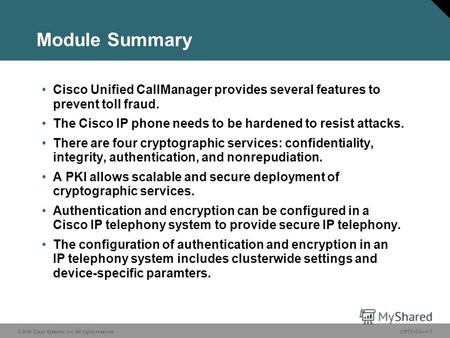 © 2006 Cisco Systems, Inc. All rights reserved.CIPT2 v5.01-1 Module Summary Cisco Unified CallManager provides several features to prevent toll fraud.