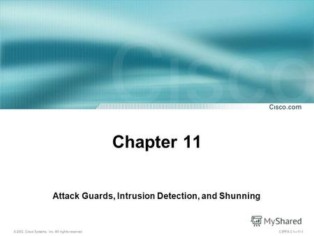 © 2003, Cisco Systems, Inc. All rights reserved. CSPFA 3.111-1 Chapter 11 Attack Guards, Intrusion Detection, and Shunning.
