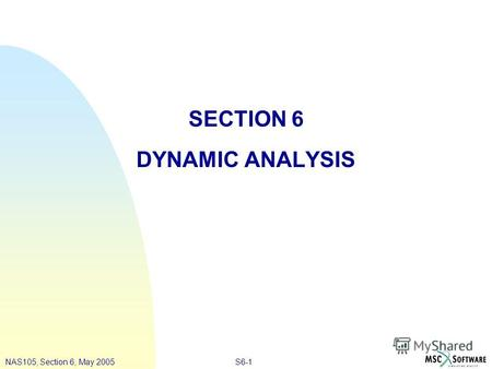 S6-1NAS105, Section 6, May 2005 SECTION 6 DYNAMIC ANALYSIS.