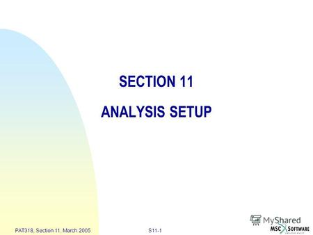 S11-1 PAT318, Section 11, March 2005 SECTION 11 ANALYSIS SETUP.