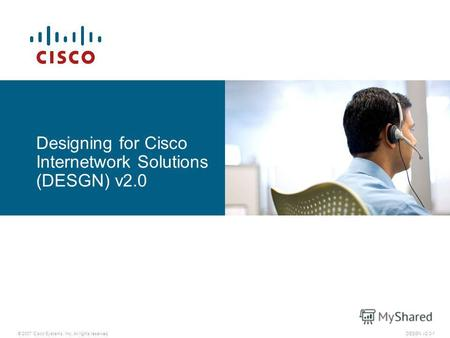 © 2007 Cisco Systems, Inc. All rights reserved.DESGN v2.0-1 Designing for Cisco Internetwork Solutions (DESGN) v2.0.