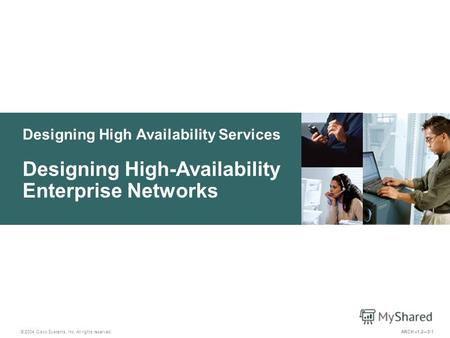 Designing High Availability Services © 2004 Cisco Systems, Inc. All rights reserved. Designing High-Availability Enterprise Networks ARCH v1.25-1.