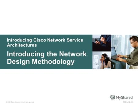 Introducing Cisco Network Service Architectures © 2004 Cisco Systems, Inc. All rights reserved. Introducing the Network Design Methodology ARCH v1.21-1.
