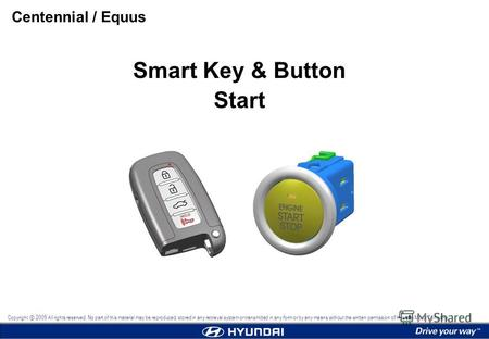 Smart Key & Button Start Centennial / Equus Copyright 2009 All rights reserved. No part of this material may be reproduced, stored in any retrieval system.