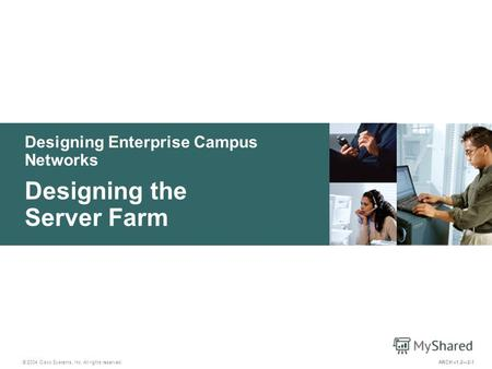 Designing Enterprise Campus Networks © 2004 Cisco Systems, Inc. All rights reserved. Designing the Server Farm ARCH v1.22-1.