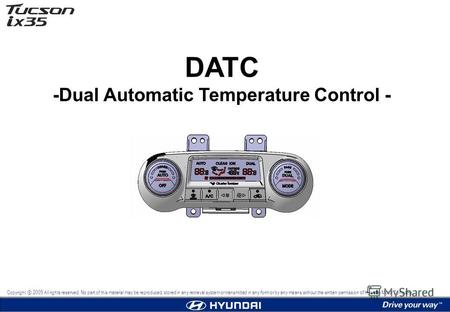 DATC -Dual Automatic Temperature Control - Copyright 2009 All rights reserved. No part of this material may be reproduced, stored in any retrieval system.