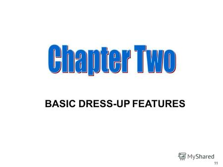 11 BASIC DRESS-UP FEATURES. LESSON II : DRESS UP FEATURES 12.