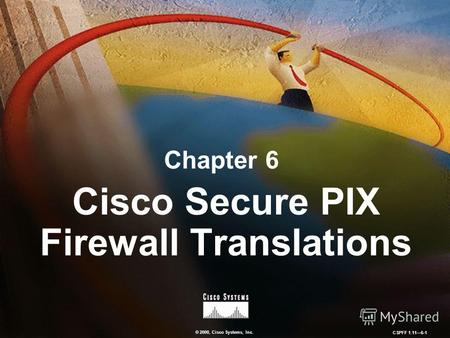© 2000, Cisco Systems, Inc. CSPFF 1.116-1 Chapter 6 Cisco Secure PIX Firewall Translations.