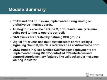 © 2006 Cisco Systems, Inc. All rights reserved.GWGK v2.02-1 Module Summary PSTN and PBX trunks are implemented using analog or digital voice interface.