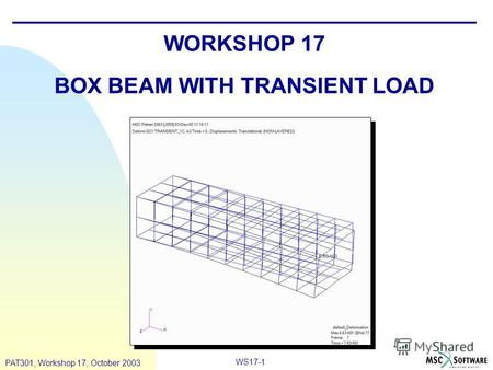 WS17-1 PAT301, Workshop 17, October 2003 WORKSHOP 17 BOX BEAM WITH TRANSIENT LOAD.