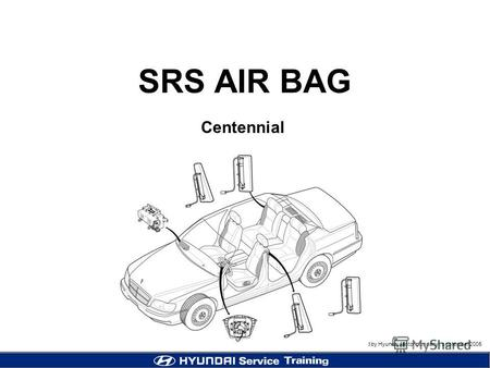 Published by Hyundai Motor company, september 2005 SRS AIR BAG Centennial.
