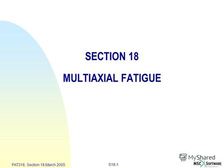 S18-1 PAT318, Section 18,March 2005 SECTION 18 MULTIAXIAL FATIGUE.