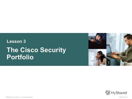 Lesson 3 The Cisco Security Portfolio © 2005 Cisco Systems, Inc. All rights reserved. CSI v2.13-1.